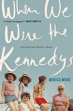 """Book Review: """"When We Were the Kennedys"""" by Monica Wood"""