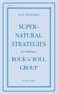 """Book Review: """"Supernatural Strategies for Making a Rock 'n' Roll Group"""" by Ian Svenonius"""