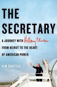 "Book Review: ""The Secretary: A Journey With Hillary Clinton From Beirut to the Heart of American Power"" by Kim Ghattas"