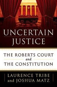 """Book Review: """"Uncertain Justice"""" by Laurence Tribe and Joshua Matz"""