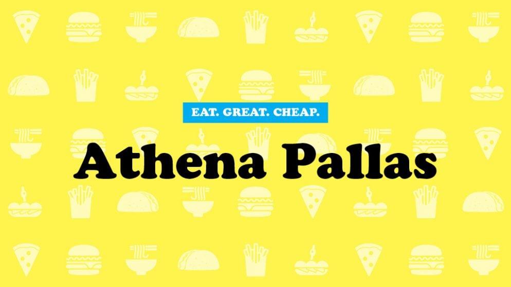 Cheap Eats 2016: Athena Pallas