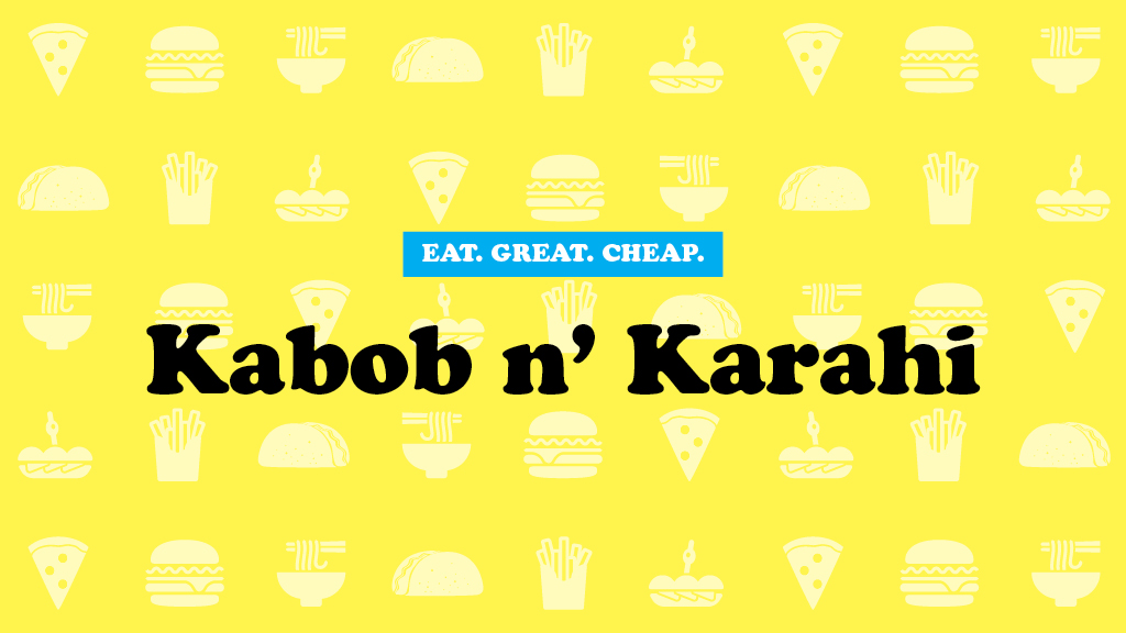 Cheap Eats 2016: Kabob n' Karahi