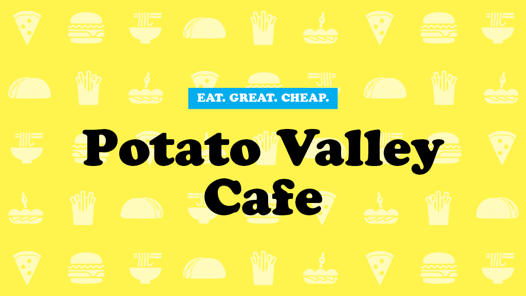 Cheap Eats 2016: Potato Valley Cafe