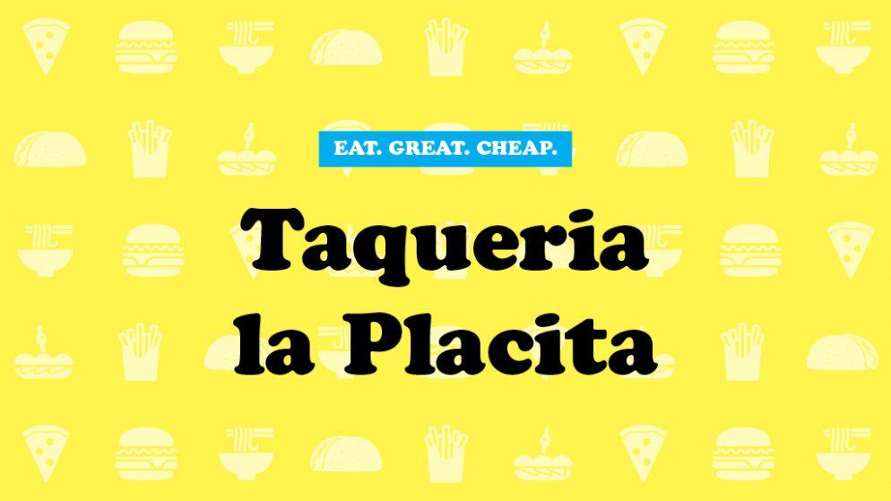 Cheap Eats 2016: Taqueria la Placita