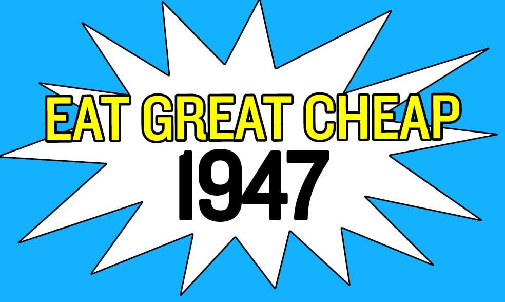 Cheap Eats 2018: 1947
