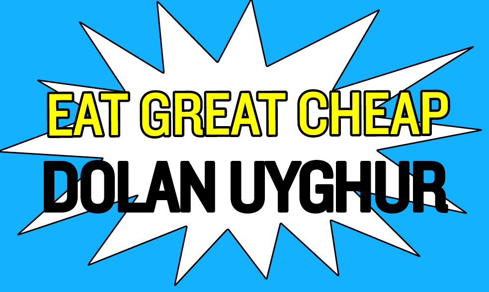 Cheap Eats 2018: Dolan Uyghur