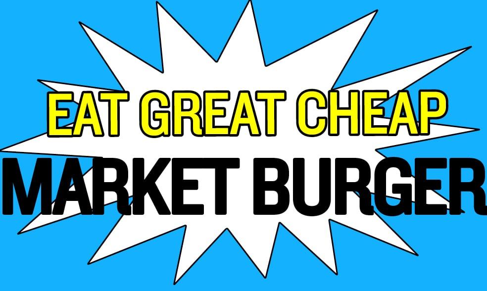 Cheap Eats 2018: Market Burger