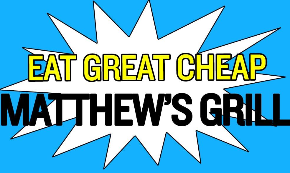Cheap Eats 2018: Matthew's Grill