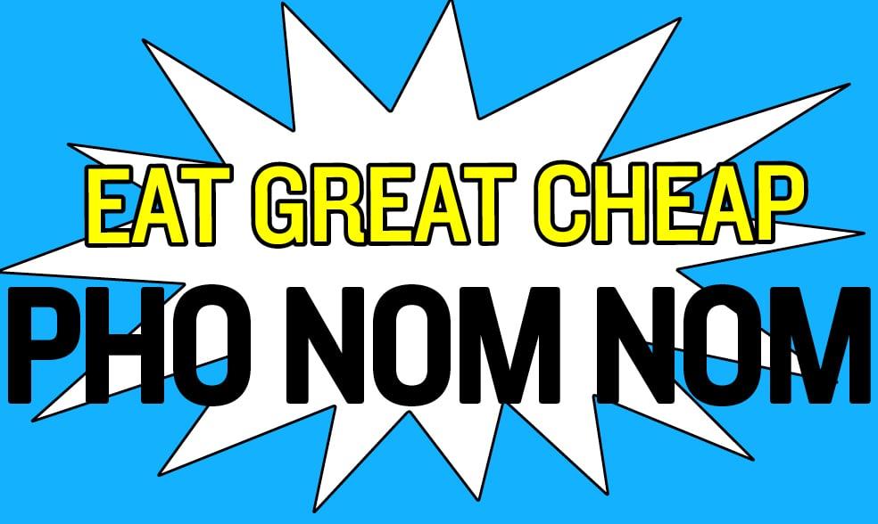 Cheap Eats 2018: Pho Nom Nom