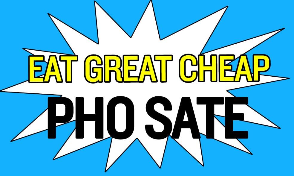 Cheap Eats 2018: Pho Sate