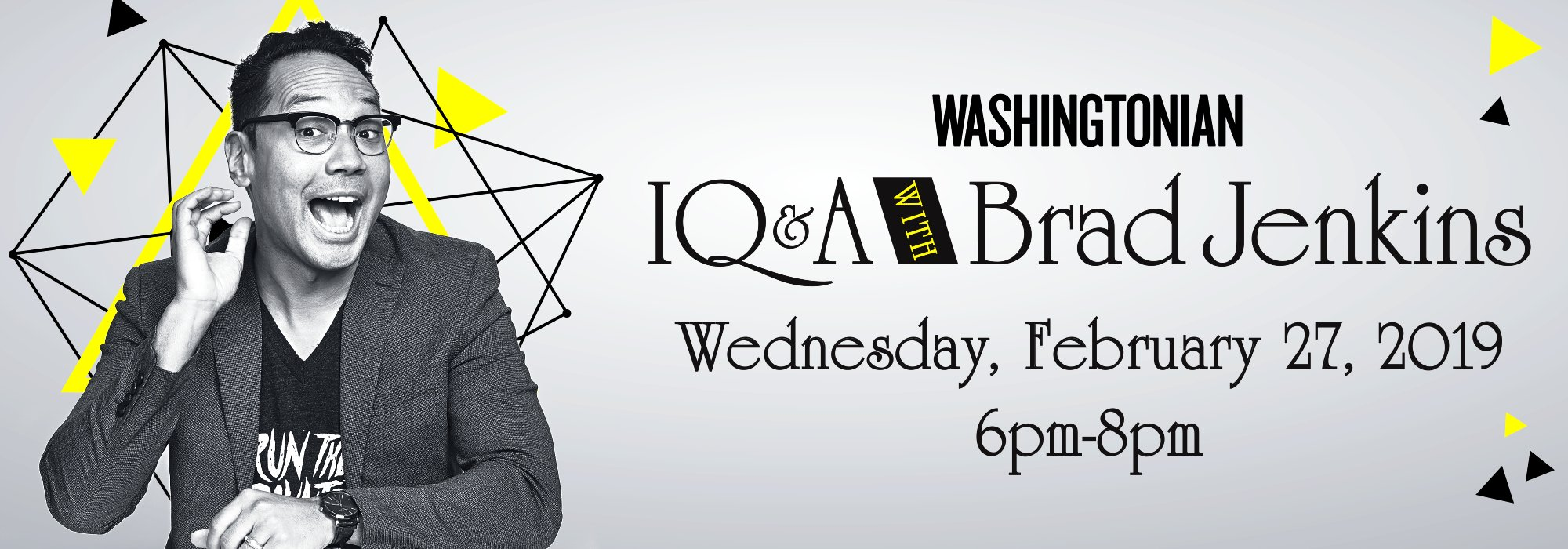 Washingtonian Events : IQ&A with Brad Jenkins, hosted by Brittany Shepherd.