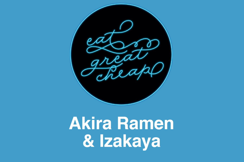 Cheap Eats 2019: Akira Ramen & Izakaya