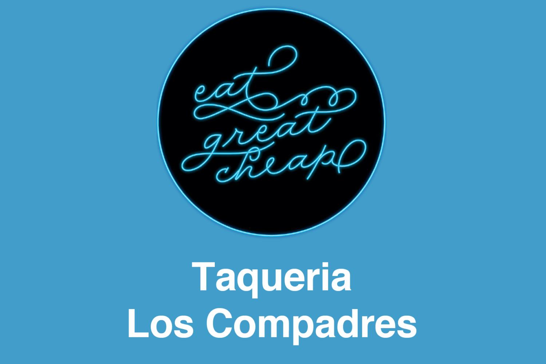 Cheap Eats 2019: Taqueria Los Compadres