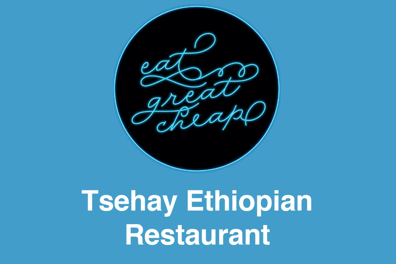 Cheap Eats 2019: Tsehay Ethiopian Restaurant